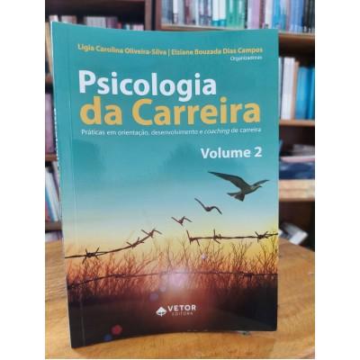 Psicologia da Carreira – Práticas em Orientação, Desenvolvimento e Coaching de Carreira - Volume 2