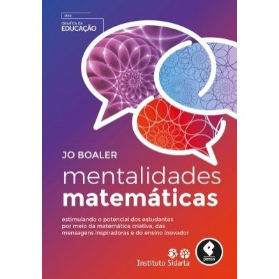 Mentalidades Matemáticas - Estimulando o Potencial dos Estudantes por Meio da Matemática Criativa, das Mensagens Inspiradoras e do Ensino Inovador