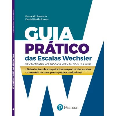 Guia Prático das Escalas Wechsler: Uso e Análise das Escalas WISC IV, WAIS III e WASI