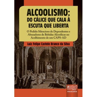 Alcoolismo - Do calice que cala a escuta que liber