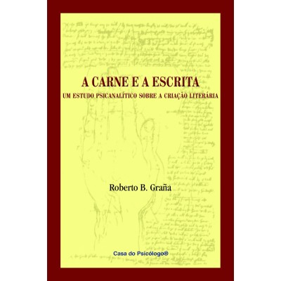 Carne e a escrita: um estudo psicanalitico sobre a