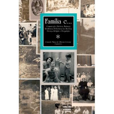 Família e... comunicação, divórcio, mudança, resiliência, deficiência, lei, bioética, doença, religião e drogadição