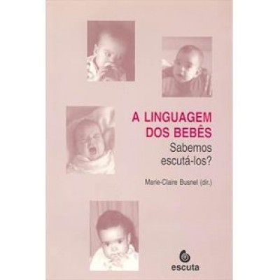 Linguagem dos bebes, A - Sabemos escuta-los?