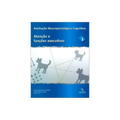 Avaliação Neuropsicológica Cognitiva Vol 1: Atencão e Funções Executivas